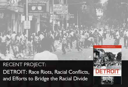 Featured Project: Detroit: Race Riots, Racial Conflicts, and Efforts to Bridge the Racial Divide